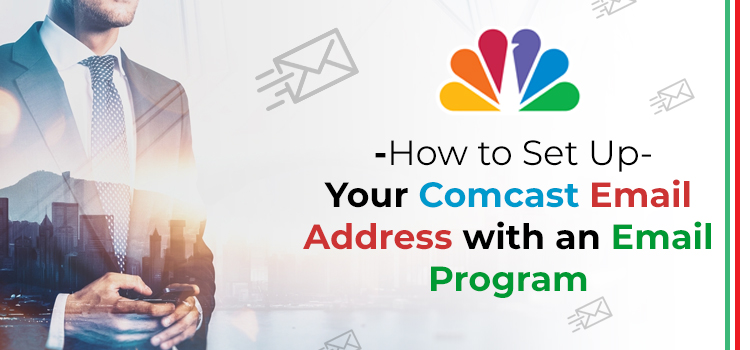 Set Up Comcast Email Address with an Email Program