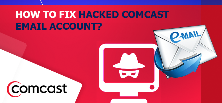 Fix Hacked Comcast Email Account